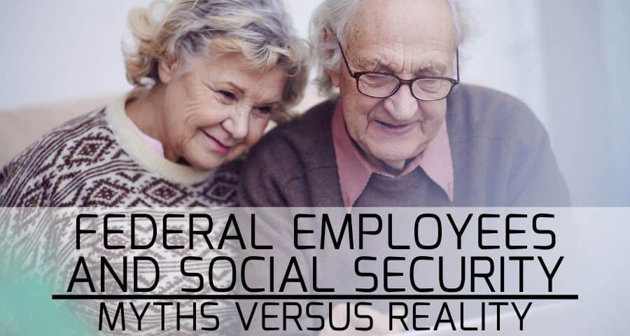 Federal Employees and Social Security Myths Versus Reality