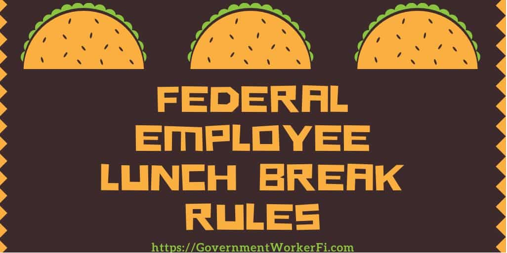 Federal Employee Lunch Break Rules- All You'll Ever Need to Know