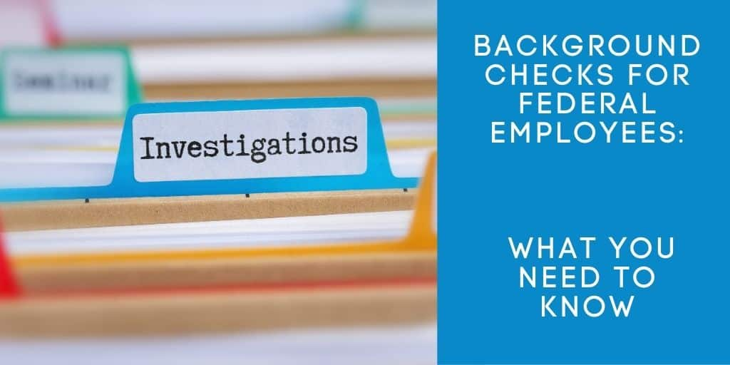 Background Checks for Federal Employees- What You Need to Know