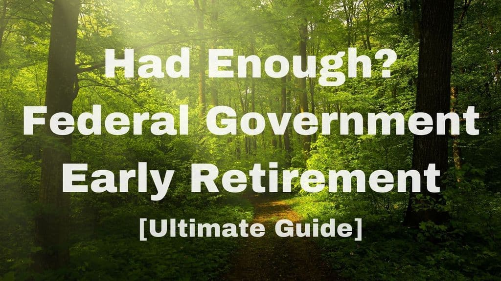 Had Enough? Federal Government Early Retirement [Ultimate How To Guide]
