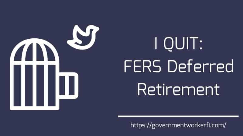 FERS Deferred Retirement- What You Need To Know Before You Quit A Government Job